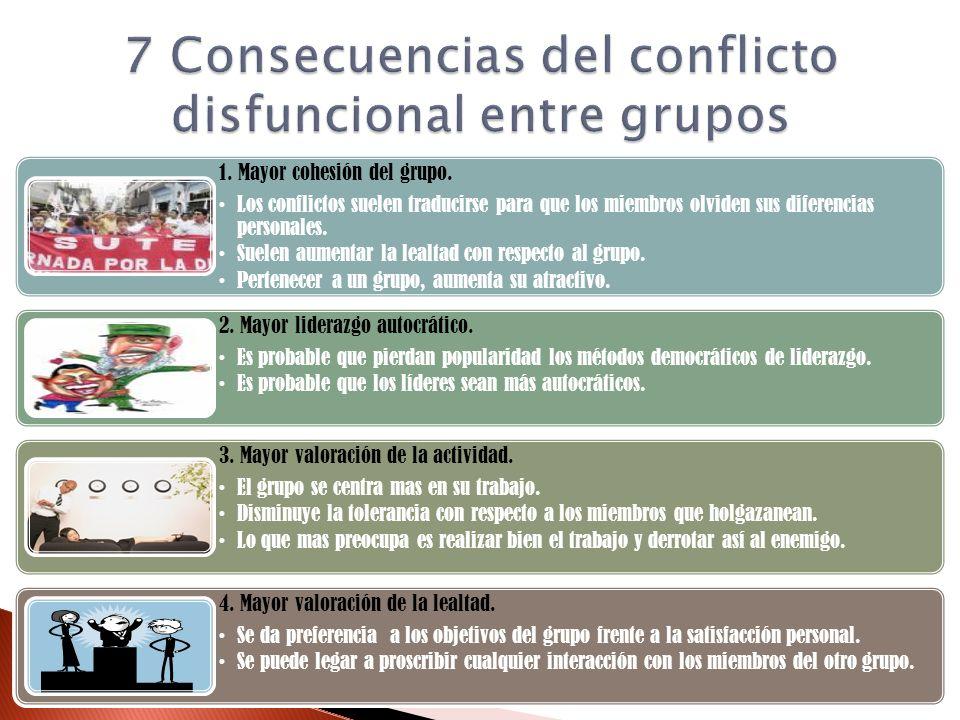 1. Mayor cohesión del grupo. Los conflictos suelen traducirse para que los miembros olviden sus diferencias personales. Suelen aumentar la lealtad con