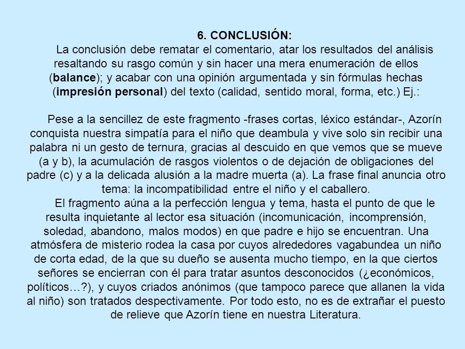 6. CONCLUSIÓN: La conclusión debe rematar el comentario, atar los resultados del análisis resaltando su rasgo común y sin hacer una mera enumeración d