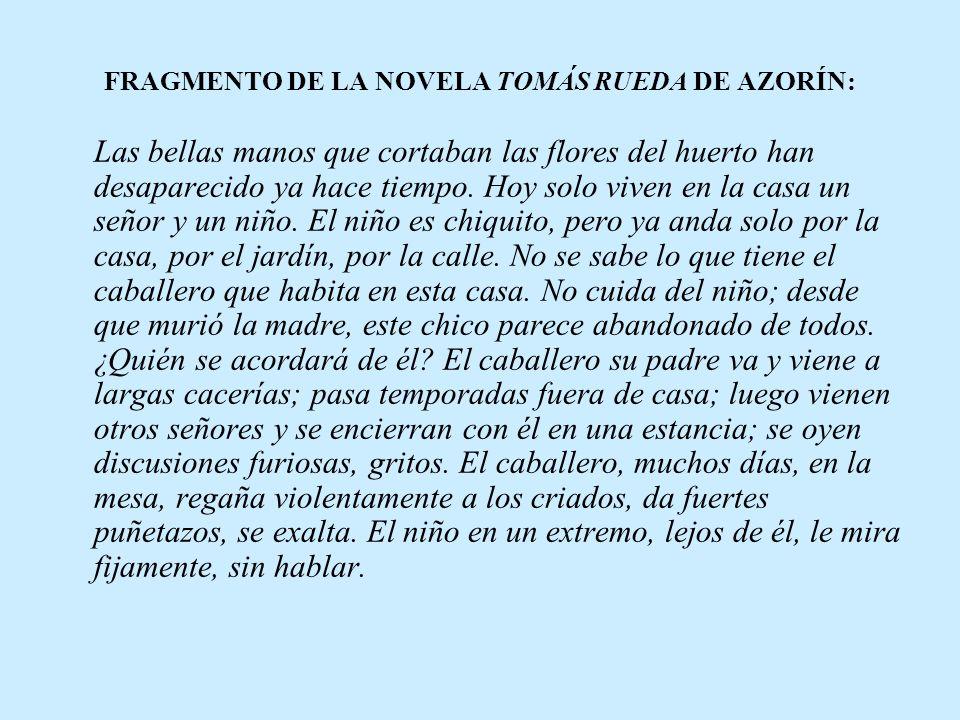 FRAGMENTO DE LA NOVELA TOMÁS RUEDA DE AZORÍN: Las bellas manos que cortaban las flores del huerto han desaparecido ya hace tiempo. Hoy solo viven en l