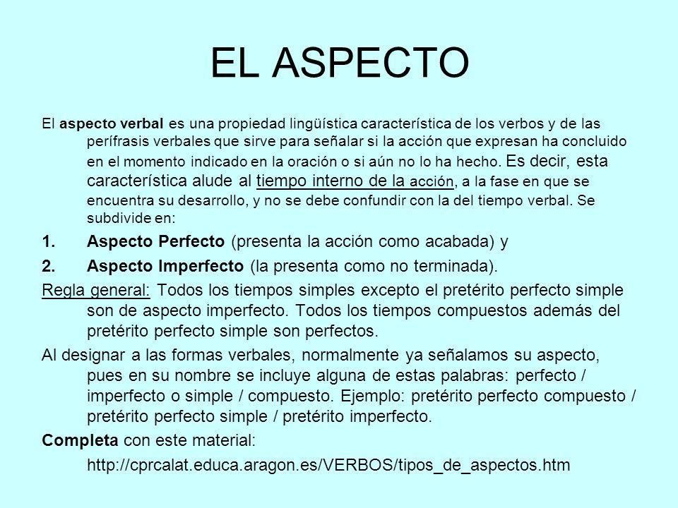 EL ASPECTO El aspecto verbal es una propiedad lingüística característica de los verbos y de las perífrasis verbales que sirve para señalar si la acció