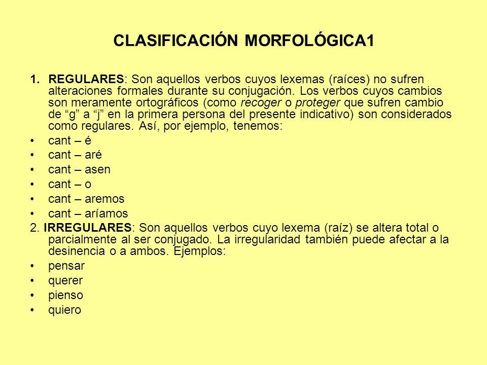 CLASIFICACIÓN MORFOLÓGICA1 1.REGULARES: Son aquellos verbos cuyos lexemas (raíces) no sufren alteraciones formales durante su conjugación. Los verbos