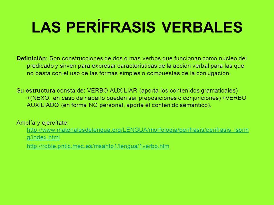 LAS PERÍFRASIS VERBALES Definición: Son construcciones de dos o más verbos que funcionan como núcleo del predicado y sirven para expresar característi