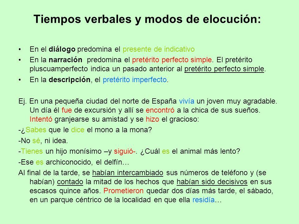 Tiempos verbales y modos de elocución: En el diálogo predomina el presente de indicativo En la narración predomina el pretérito perfecto simple. El pr