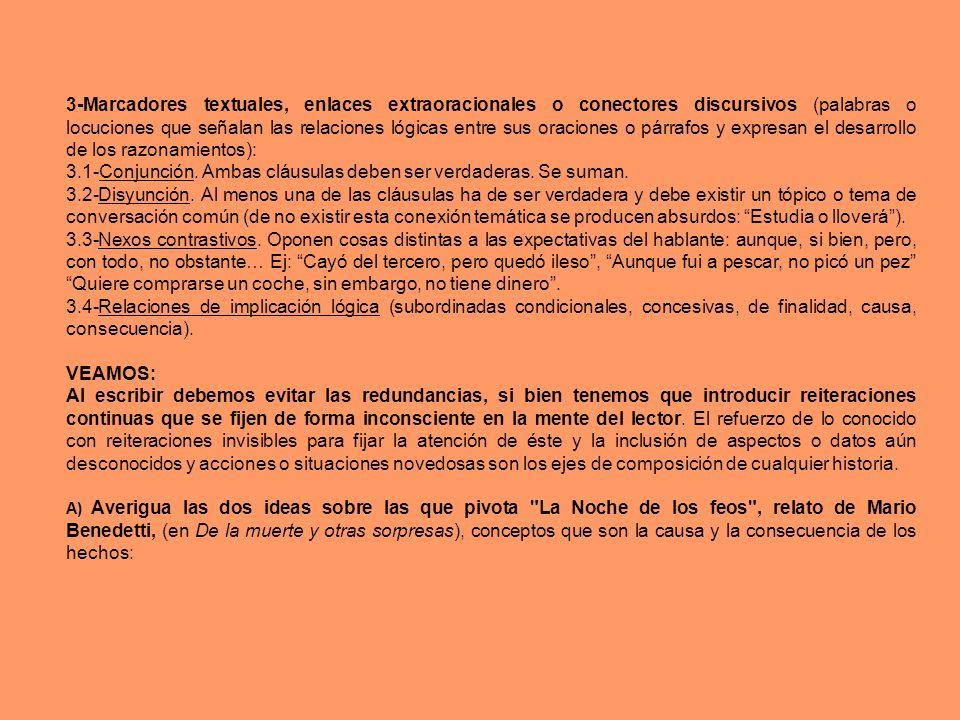3-Marcadores textuales, enlaces extraoracionales o conectores discursivos (palabras o locuciones que señalan las relaciones lógicas entre sus oracione