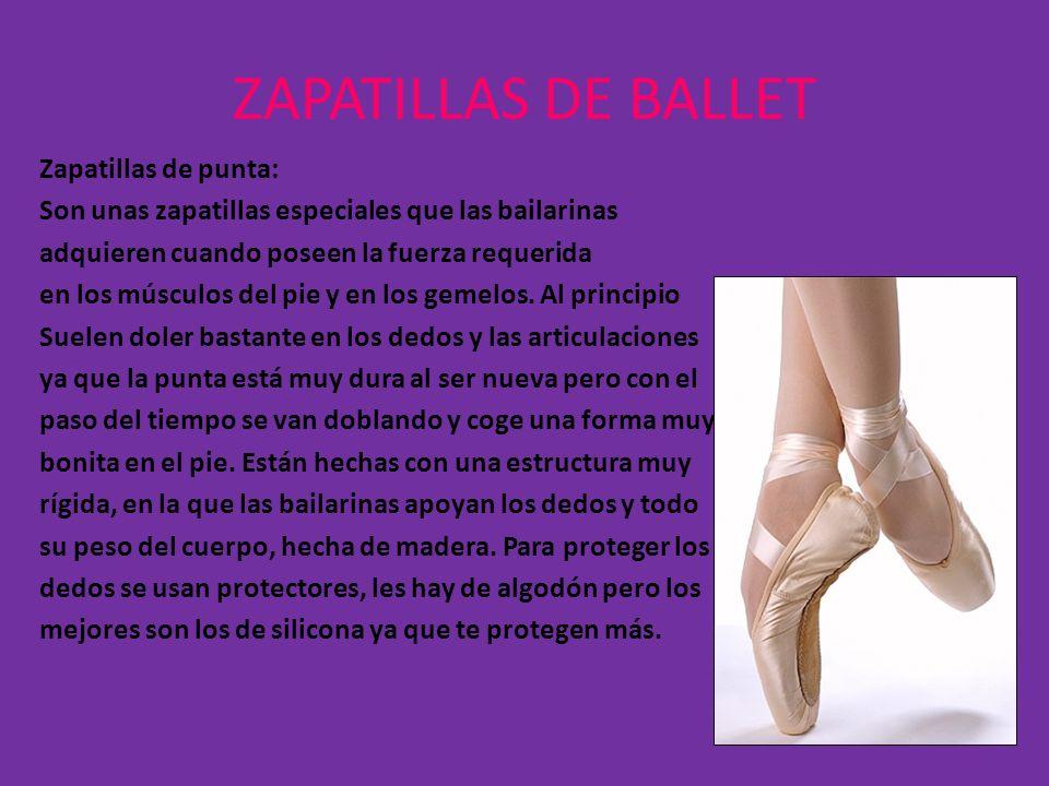 ZAPATILLAS DE BALLET Zapatillas de punta: Son unas zapatillas especiales que las bailarinas adquieren cuando poseen la fuerza requerida en los músculo