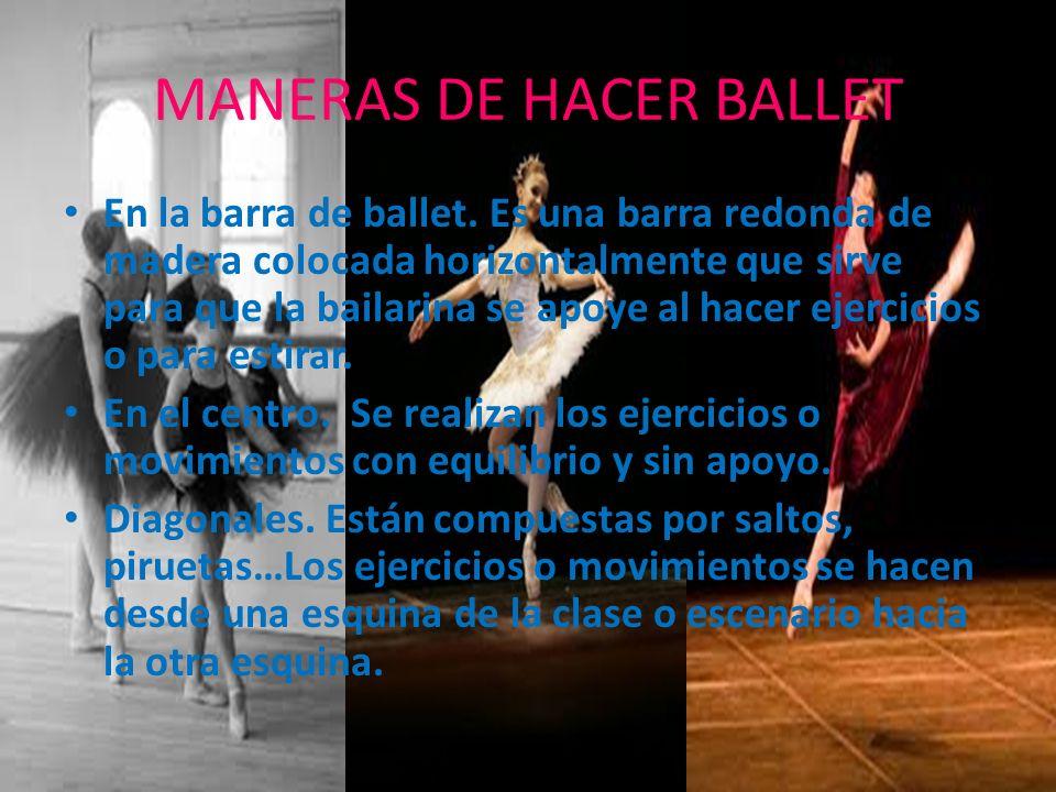 MANERAS DE HACER BALLET En la barra de ballet. Es una barra redonda de madera colocada horizontalmente que sirve para que la bailarina se apoye al hac