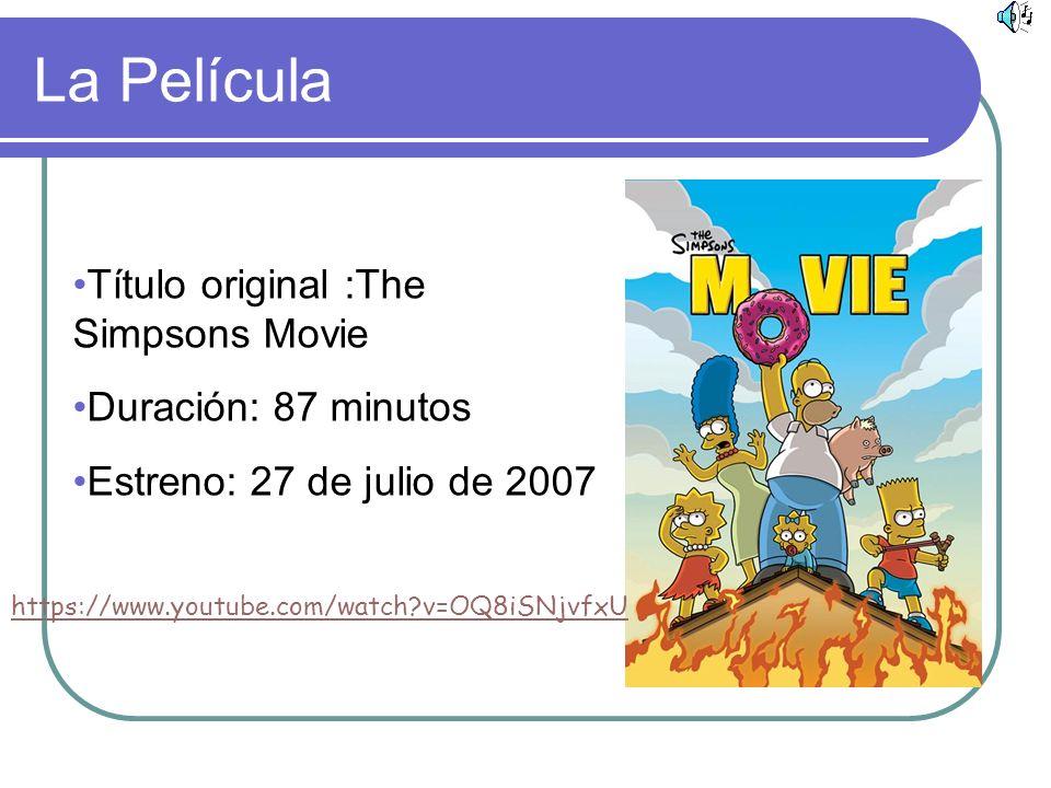 La Película Título original :The Simpsons Movie Duración: 87 minutos Estreno: 27 de julio de 2007 https://www.youtube.com/watch?v=OQ8iSNjvfxU