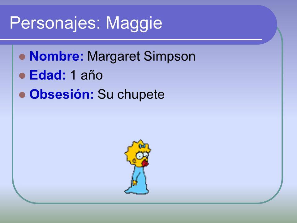 Personajes: Maggie Nombre: Margaret Simpson Edad: 1 año Obsesión: Su chupete