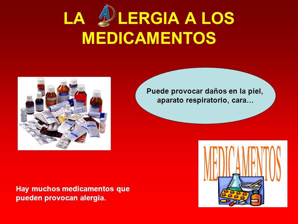 LA LERGIA A LOS MEDICAMENTOS Hay muchos medicamentos que pueden provocan alergia.