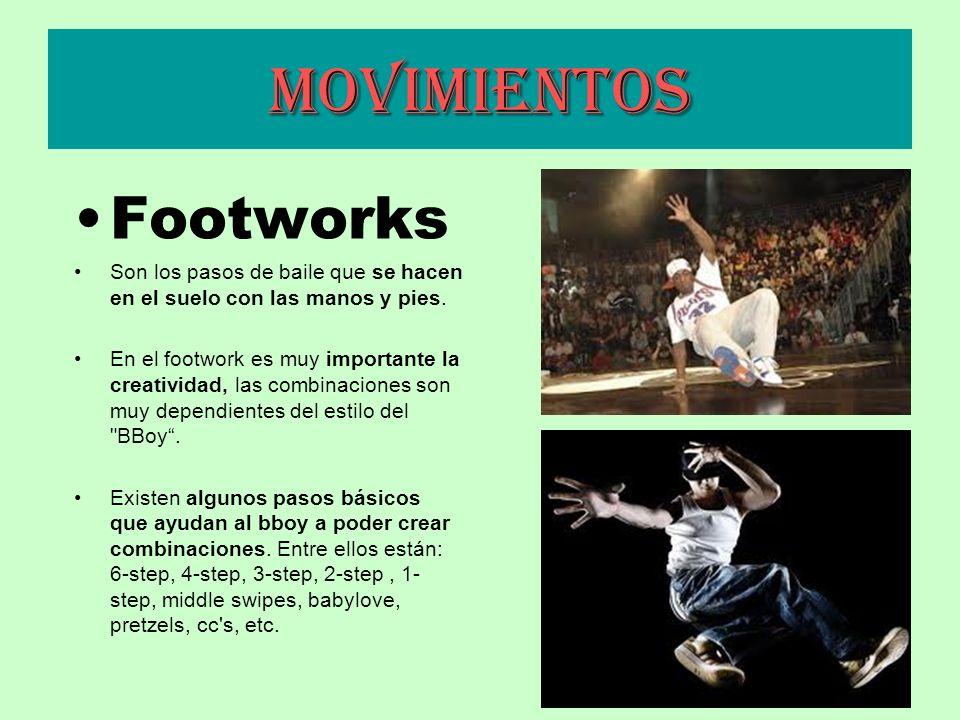 Movimientos Footworks Son los pasos de baile que se hacen en el suelo con las manos y pies. En el footwork es muy importante la creatividad, las combi