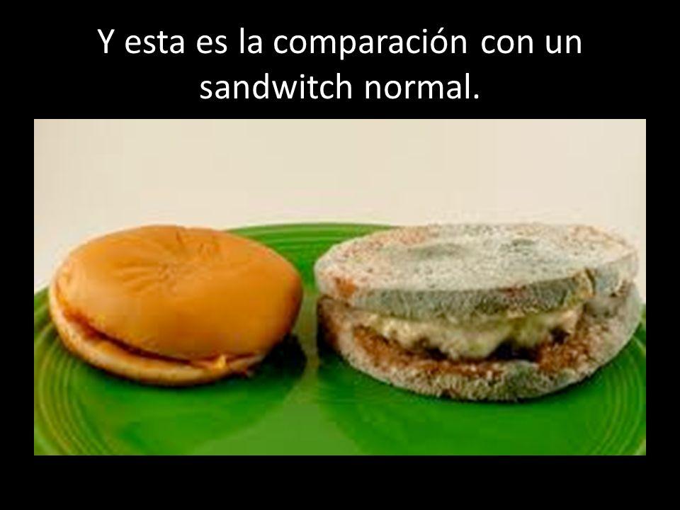 Y esta es la comparación con un sandwitch normal.
