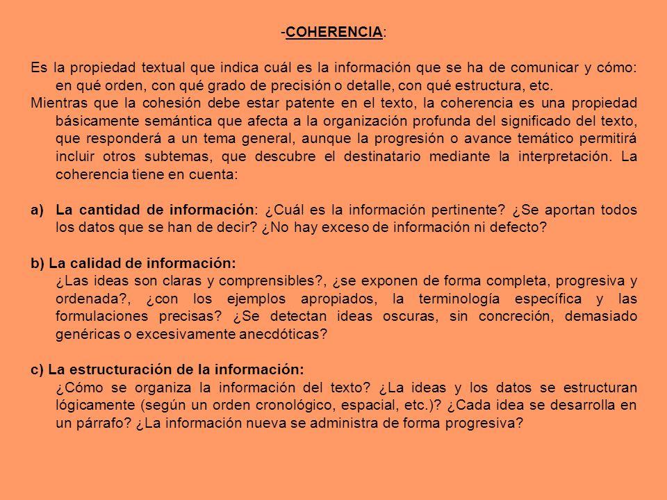 -COHERENCIA: Es la propiedad textual que indica cuál es la información que se ha de comunicar y cómo: en qué orden, con qué grado de precisión o detal
