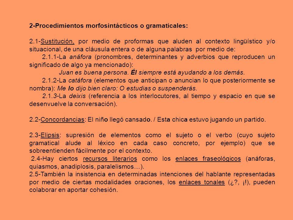 2-Procedimientos morfosintácticos o gramaticales: 2.1-Sustitución, por medio de proformas que aluden al contexto lingüístico y/o situacional, de una c