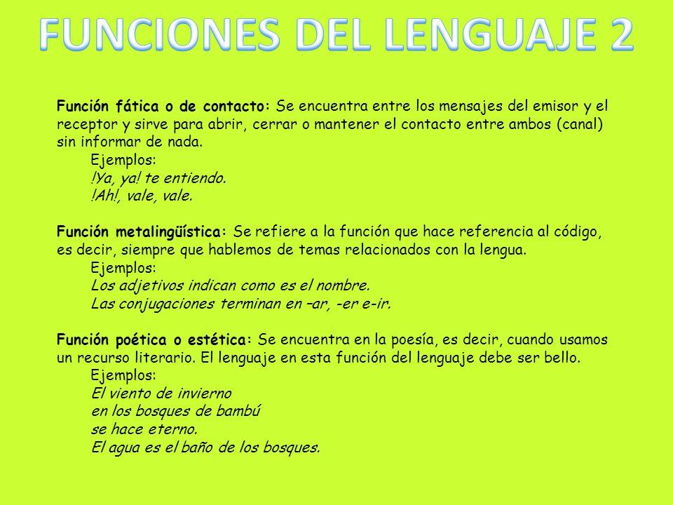 Hay seis funciones del lenguaje (cada una depende del elemento de la comunicación que predomine en el acto de habla) y son: Función referencial o repr