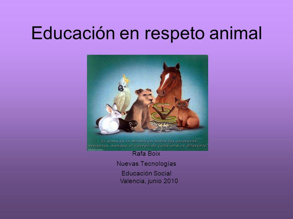 Educación en respeto animal Rafa Boix Nuevas Tecnologías Educación Social Valencia, junio 2010