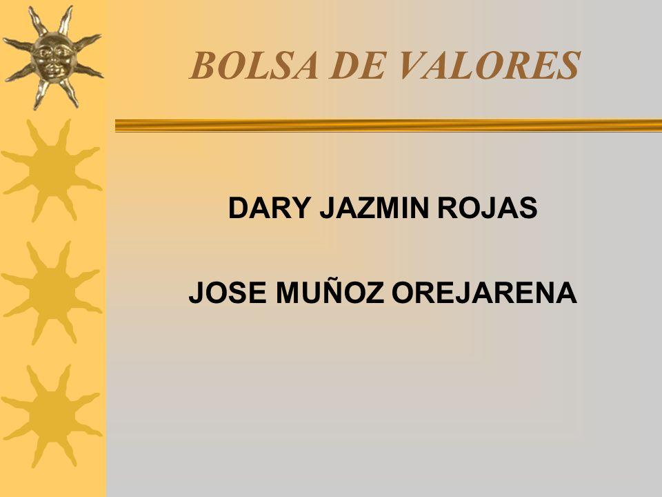 BOLSA DE VALORES DARY JAZMIN ROJAS JOSE MUÑOZ OREJARENA