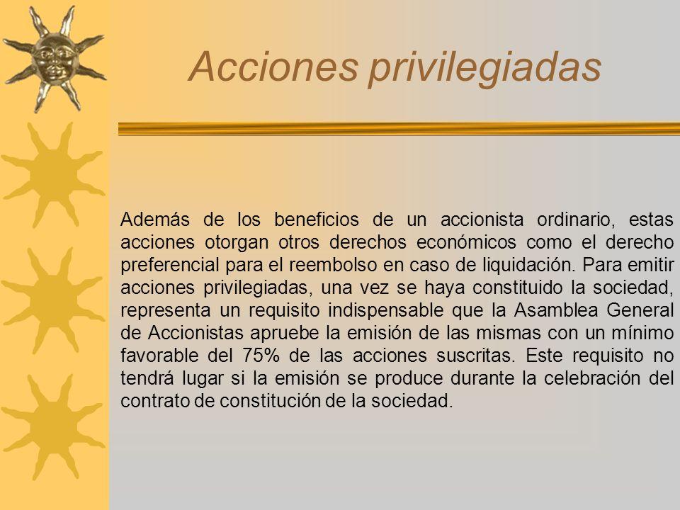 Acciones privilegiadas Además de los beneficios de un accionista ordinario, estas acciones otorgan otros derechos económicos como el derecho preferenc