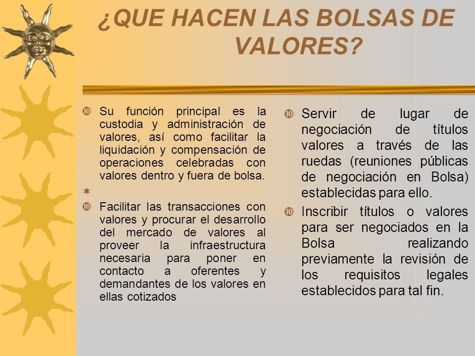 ¿QUE HACEN LAS BOLSAS DE VALORES? Su función principal es la custodia y administración de valores, así como facilitar la liquidación y compensación de