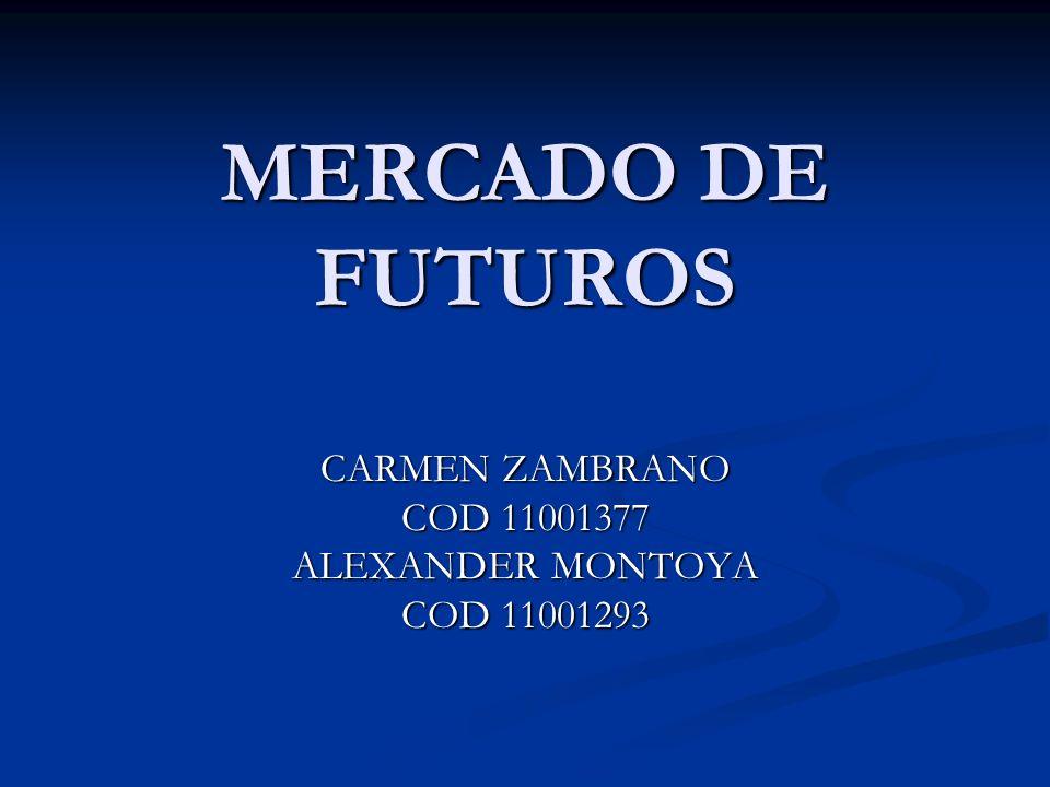 MERCADO DE FUTUROS CARMEN ZAMBRANO COD 11001377 ALEXANDER MONTOYA COD 11001293