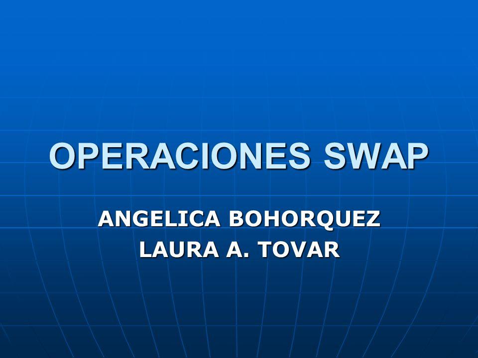 OPERACIONES SWAP ANGELICA BOHORQUEZ LAURA A. TOVAR
