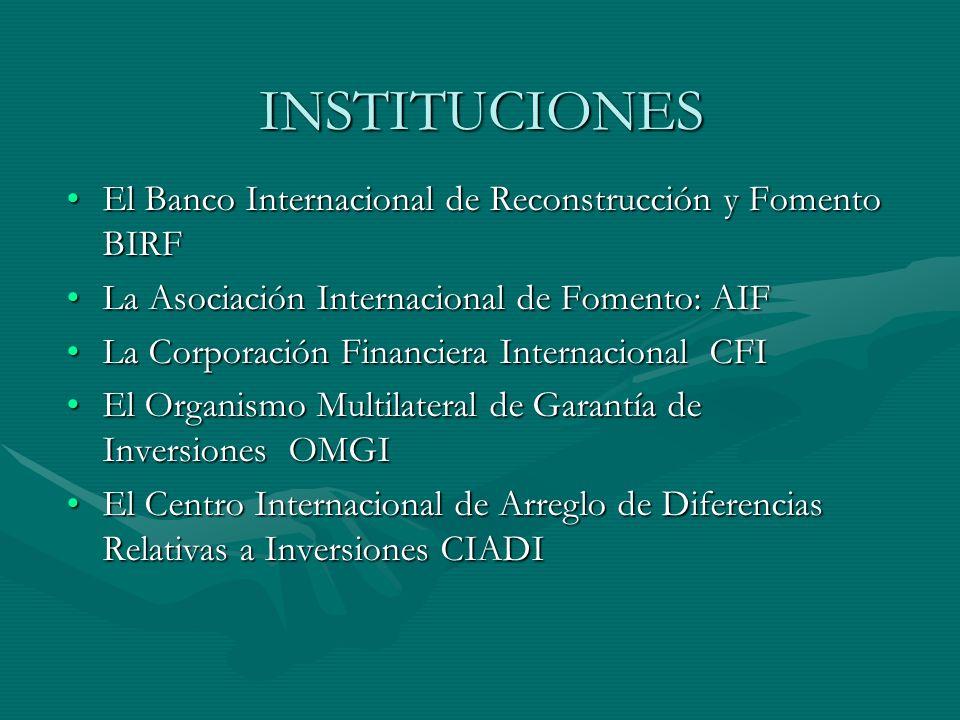 INSTITUCIONES El Banco Internacional de Reconstrucción y Fomento BIRFEl Banco Internacional de Reconstrucción y Fomento BIRF La Asociación Internacion