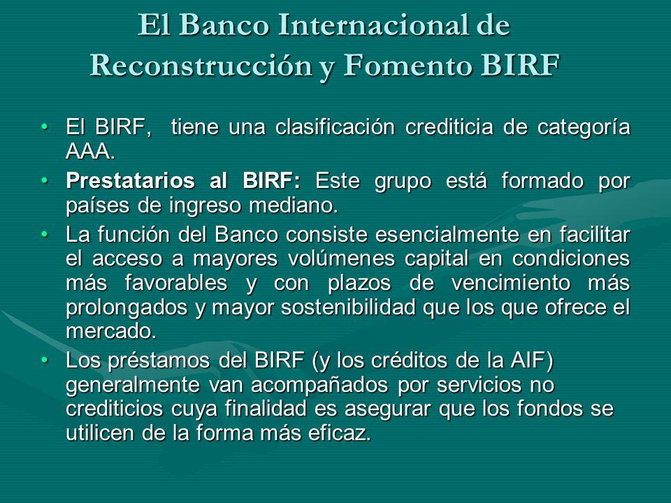 El Banco Internacional de Reconstrucción y Fomento BIRF El BIRF, tiene una clasificación crediticia de categoría AAA.El BIRF, tiene una clasificación