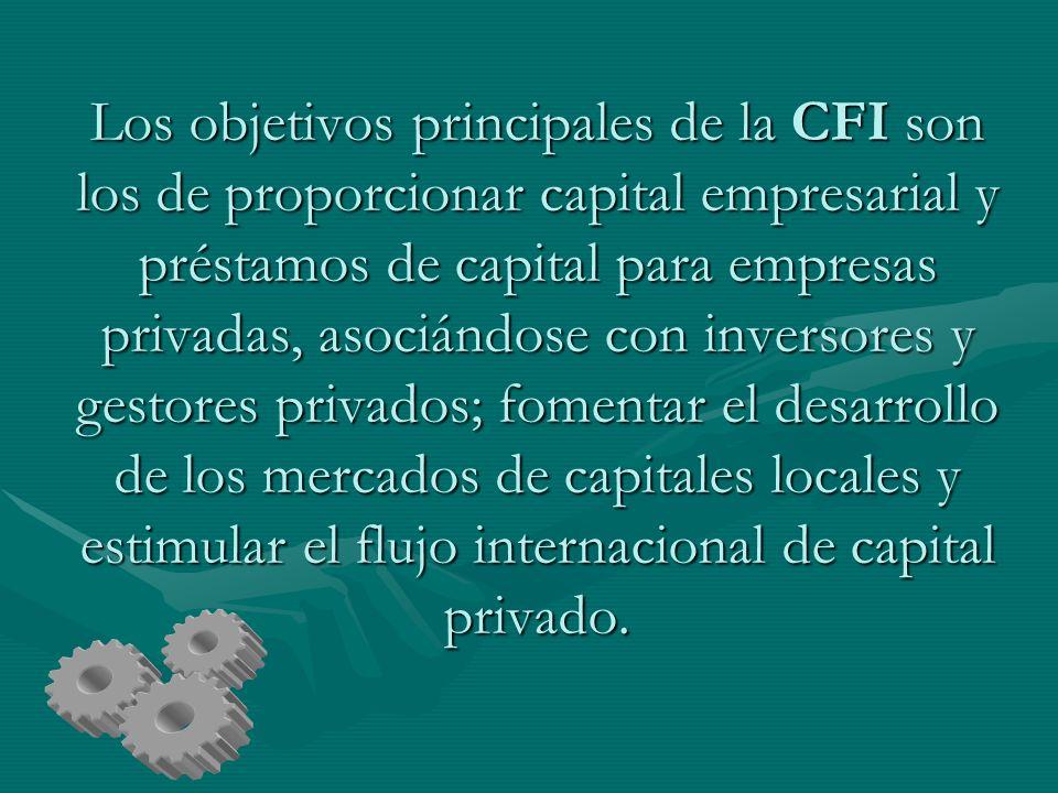 Los objetivos principales de la CFI son los de proporcionar capital empresarial y préstamos de capital para empresas privadas, asociándose con inverso