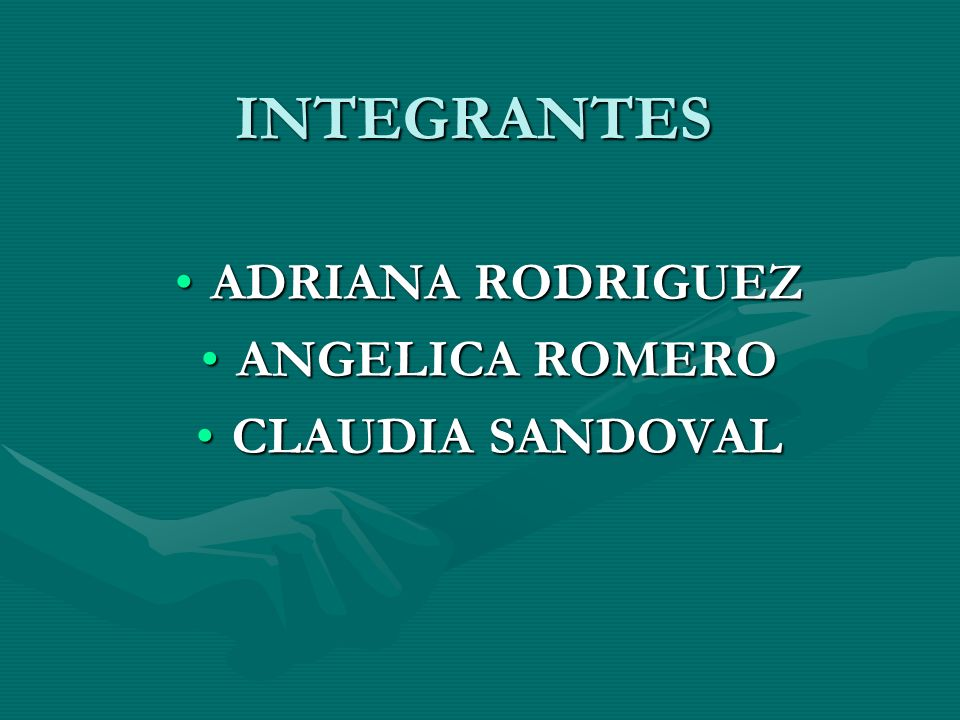 INTEGRANTES ADRIANA RODRIGUEZADRIANA RODRIGUEZ ANGELICA ROMEROANGELICA ROMERO CLAUDIA SANDOVALCLAUDIA SANDOVAL