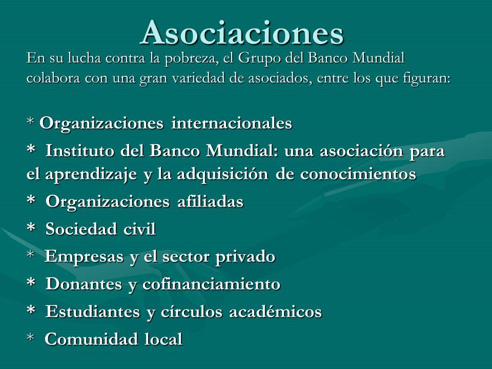 Asociaciones En su lucha contra la pobreza, el Grupo del Banco Mundial colabora con una gran variedad de asociados, entre los que figuran: * Organizac