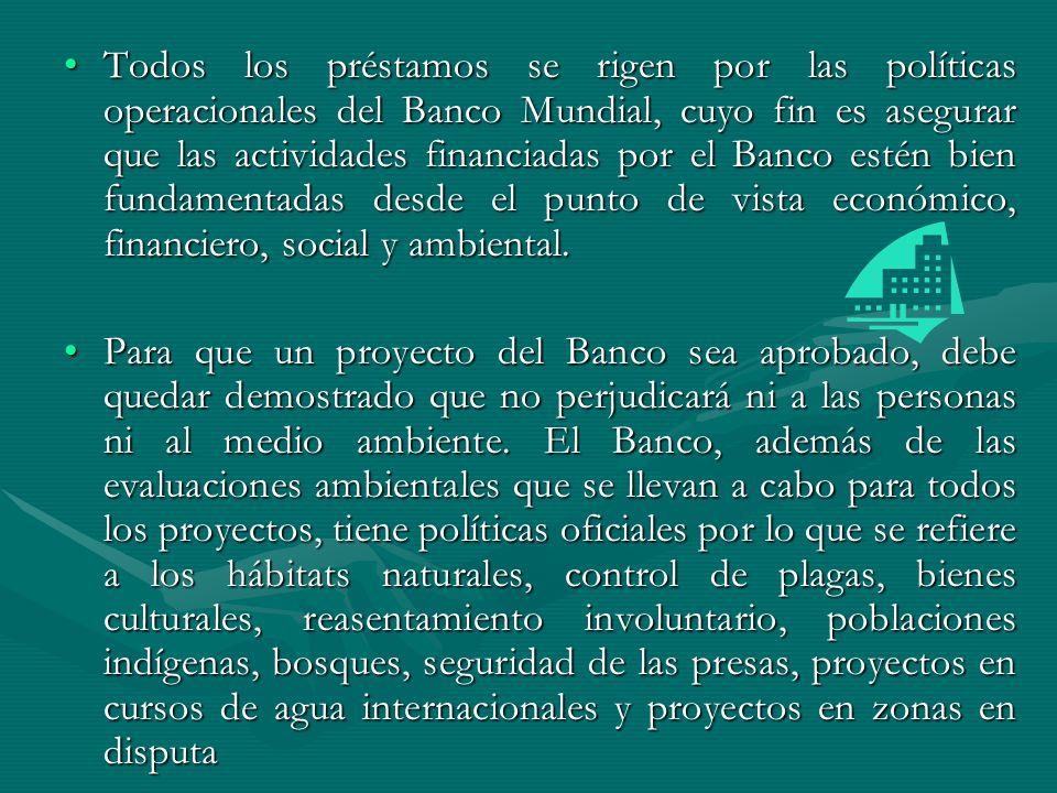 Todos los préstamos se rigen por las políticas operacionales del Banco Mundial, cuyo fin es asegurar que las actividades financiadas por el Banco esté