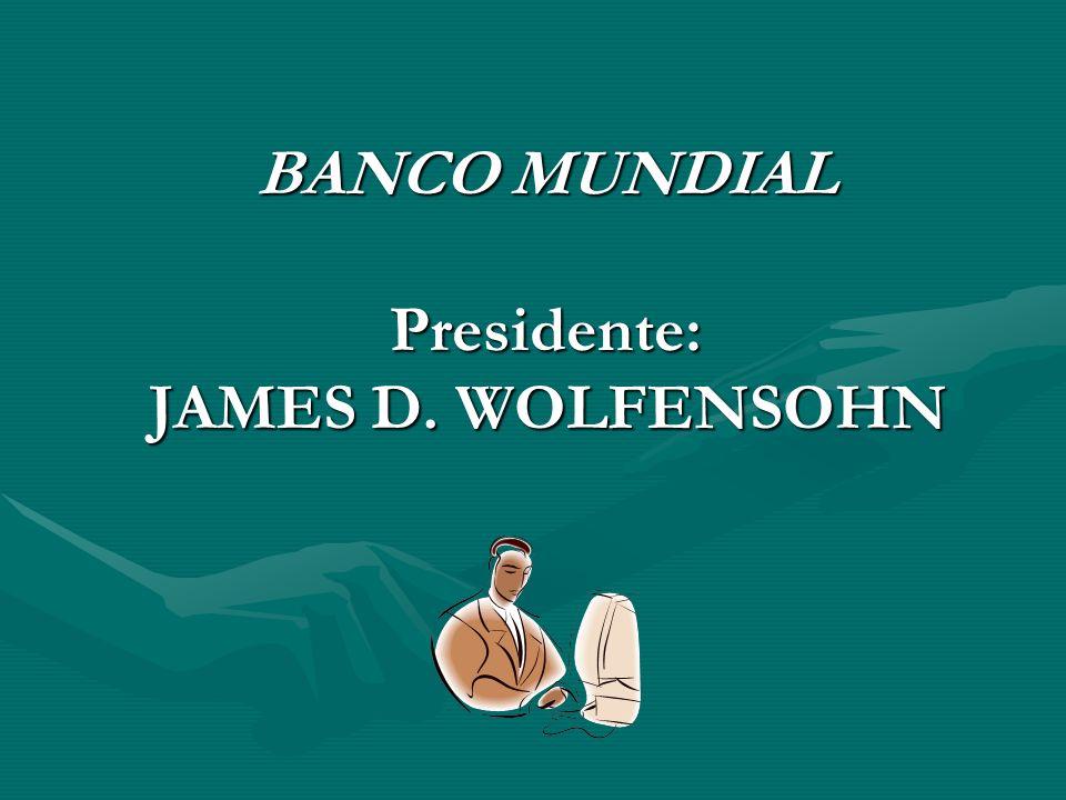 BANCO MUNDIAL Presidente: JAMES D. WOLFENSOHN BANCO MUNDIAL Presidente: JAMES D. WOLFENSOHN