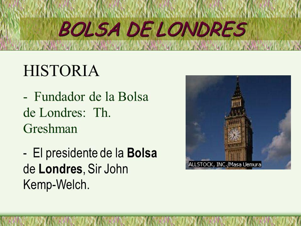 BOLSA DE LONDRES HISTORIA - Fundador de la Bolsa de Londres: Th. Greshman - El presidente de la Bolsa de Londres, Sir John Kemp-Welch.