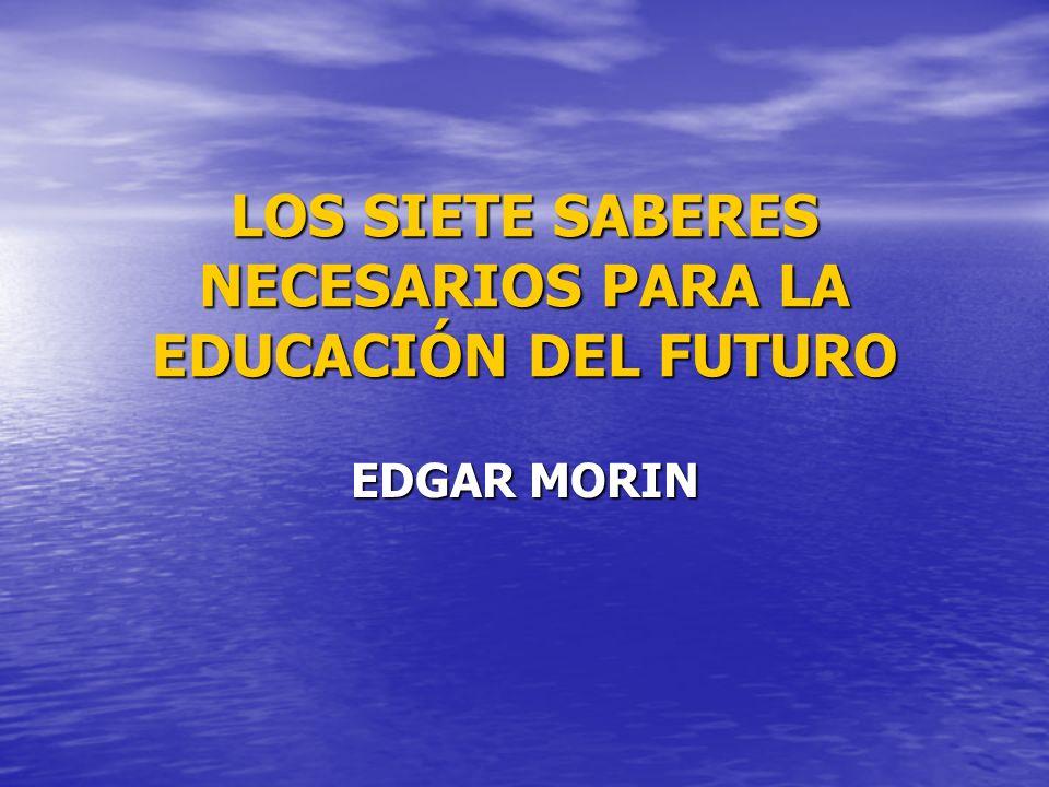 LOS SIETE SABERES NECESARIOS PARA LA EDUCACIÓN DEL FUTURO EDGAR MORIN
