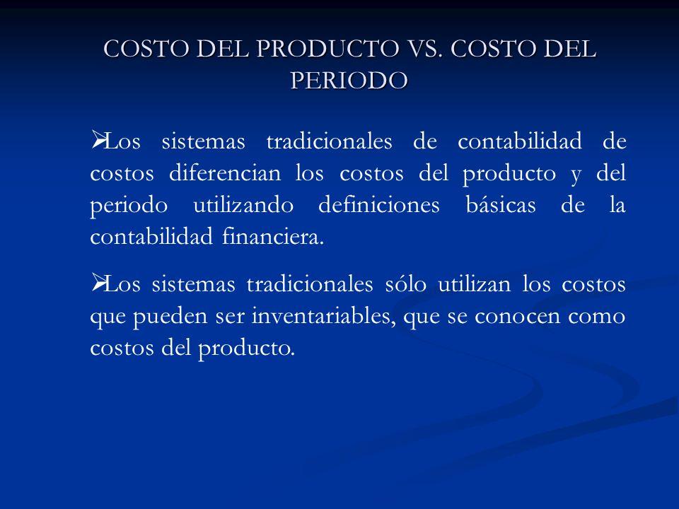 COSTO DEL PRODUCTO VS. COSTO DEL PERIODO Los sistemas tradicionales de contabilidad de costos diferencian los costos del producto y del periodo utiliz