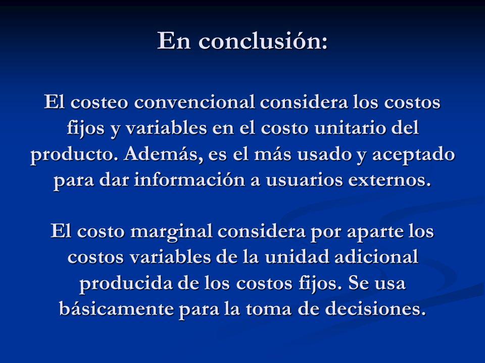 En conclusión: El costeo convencional considera los costos fijos y variables en el costo unitario del producto. Además, es el más usado y aceptado par