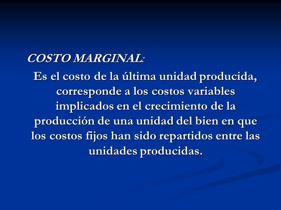 COSTO MARGINAL: COSTO MARGINAL: Es el costo de la última unidad producida, corresponde a los costos variables implicados en el crecimiento de la produ