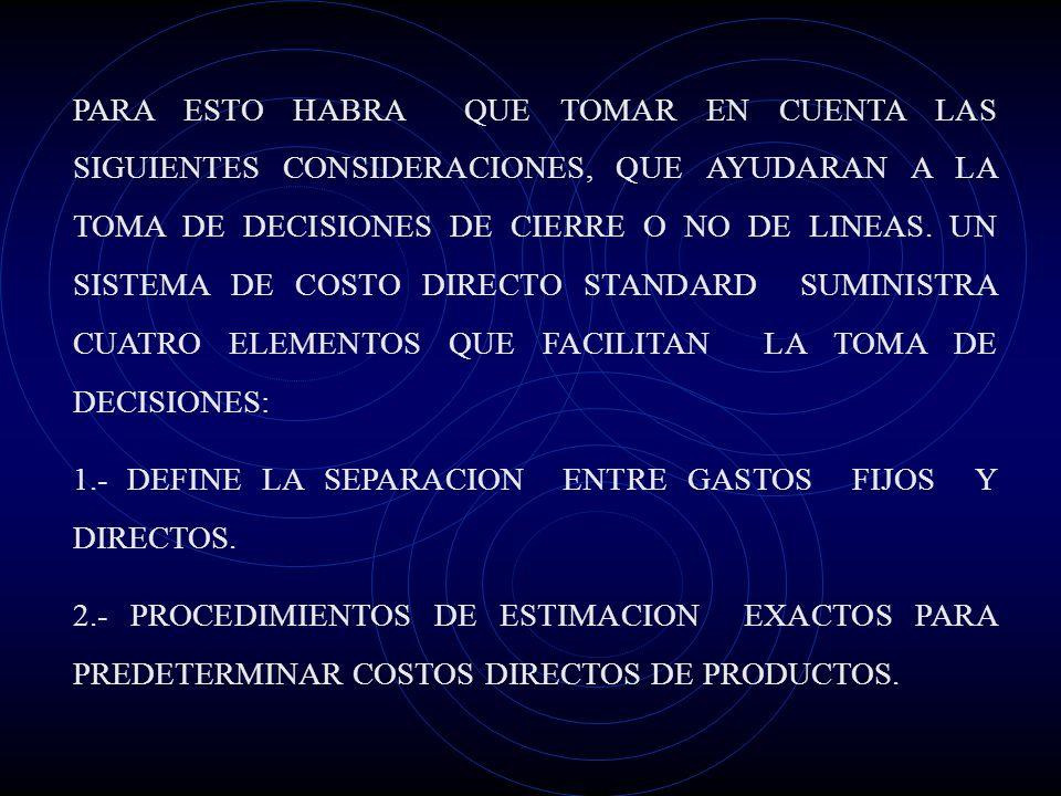 DECISIONES RESPECTO AL CIERRE DE LINEAS DE PRODUCTOS A FALTA DE COSTOS EXACTOS PREDETERMINADOS, MUCHAS EMPRESAS DELEGAN A INGENIEROS Y COMPRADORES LA
