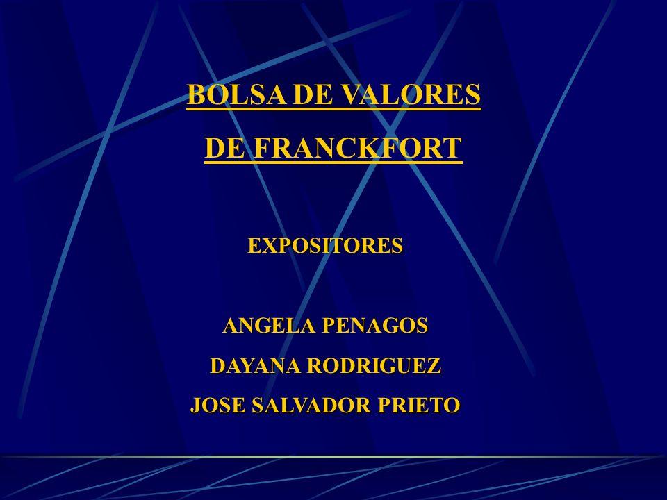 BOLSA DE VALORES DE FRANCKFORT EXPOSITORES ANGELA PENAGOS DAYANA RODRIGUEZ JOSE SALVADOR PRIETO