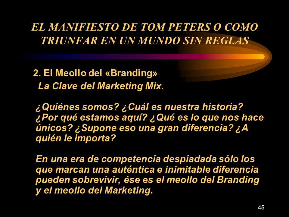 45 EL MANIFIESTO DE TOM PETERS O COMO TRIUNFAR EN UN MUNDO SIN REGLAS 2. El Meollo del «Branding» La Clave del Marketing Mix. ¿Quiénes somos? ¿Cuál es
