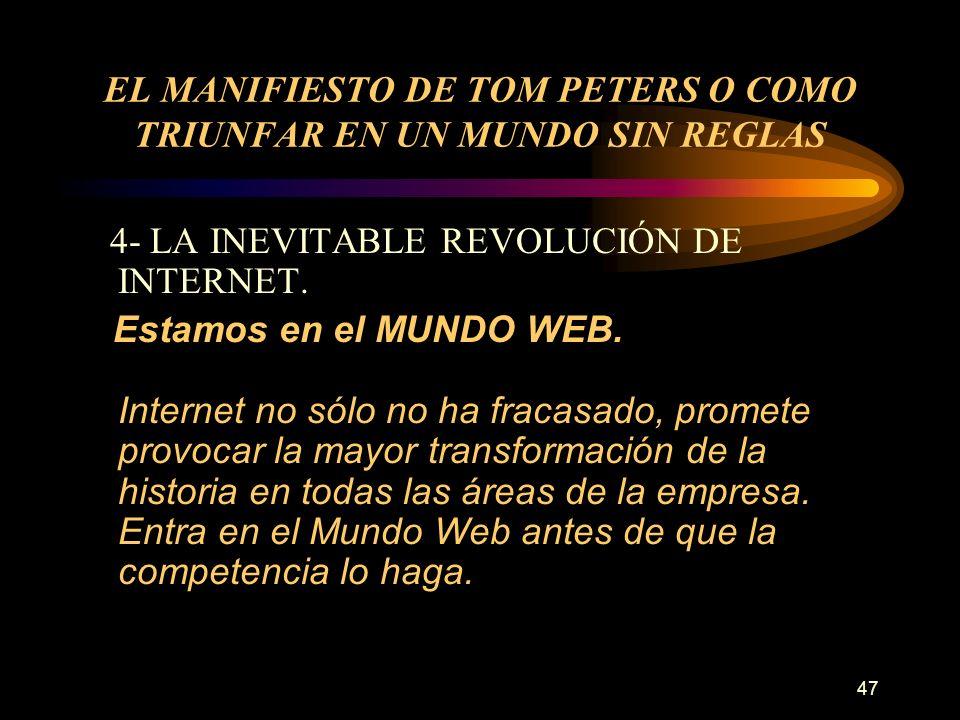 47 EL MANIFIESTO DE TOM PETERS O COMO TRIUNFAR EN UN MUNDO SIN REGLAS 4- LA INEVITABLE REVOLUCIÓN DE INTERNET. Estamos en el MUNDO WEB. Internet no só