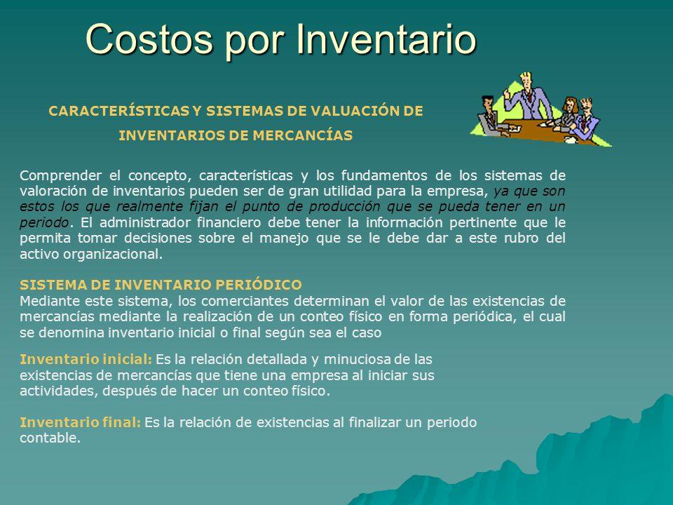 CARACTERÍSTICAS Y SISTEMAS DE VALUACIÓN DE INVENTARIOS DE MERCANCÍAS Comprender el concepto, características y los fundamentos de los sistemas de valo