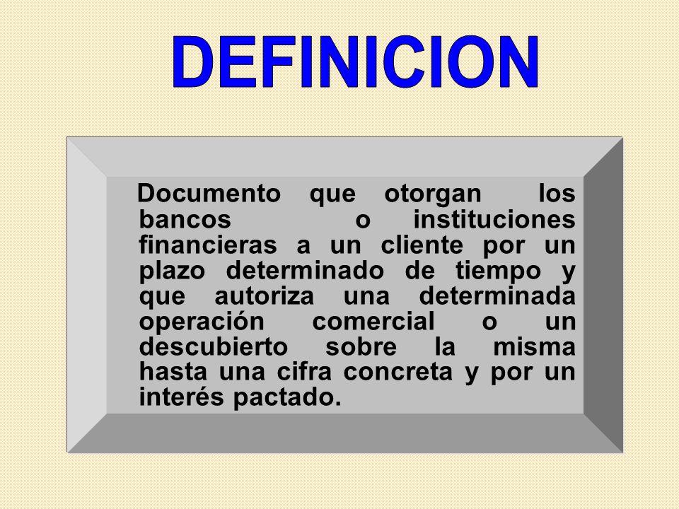 Documento que otorgan los bancos o instituciones financieras a un cliente por un plazo determinado de tiempo y que autoriza una determinada operación