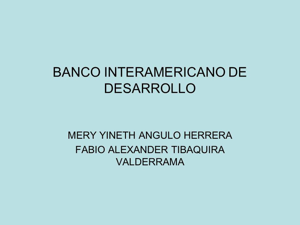 BANCO INTERAMERICANO DE DESARROLLO MERY YINETH ANGULO HERRERA FABIO ALEXANDER TIBAQUIRA VALDERRAMA