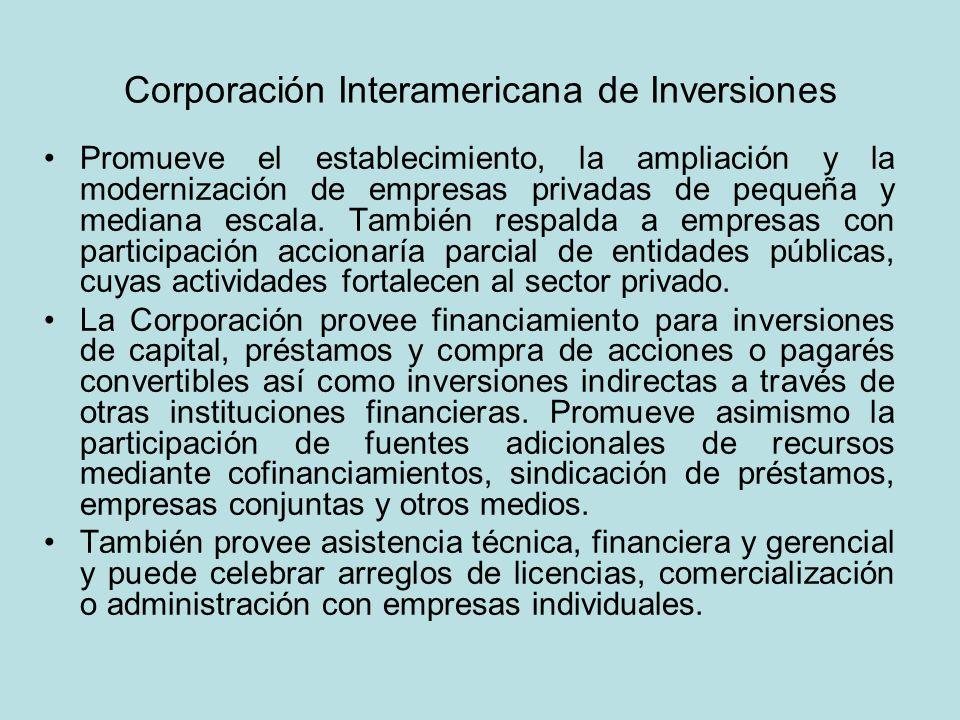 Corporación Interamericana de Inversiones Promueve el establecimiento, la ampliación y la modernización de empresas privadas de pequeña y mediana esca
