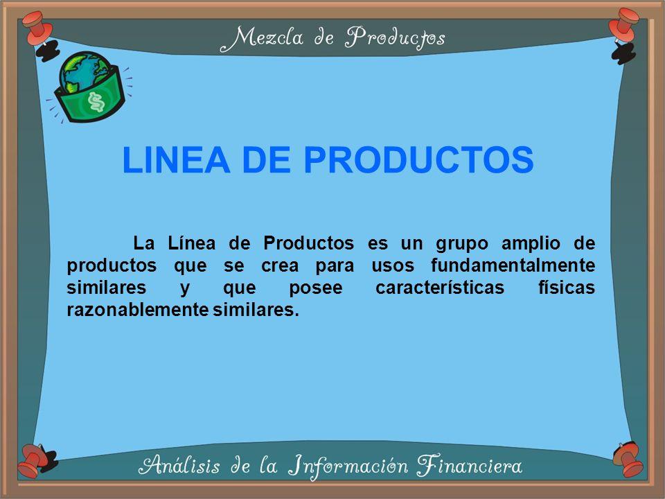LINEA DE PRODUCTOS La Línea de Productos es un grupo amplio de productos que se crea para usos fundamentalmente similares y que posee características físicas razonablemente similares.