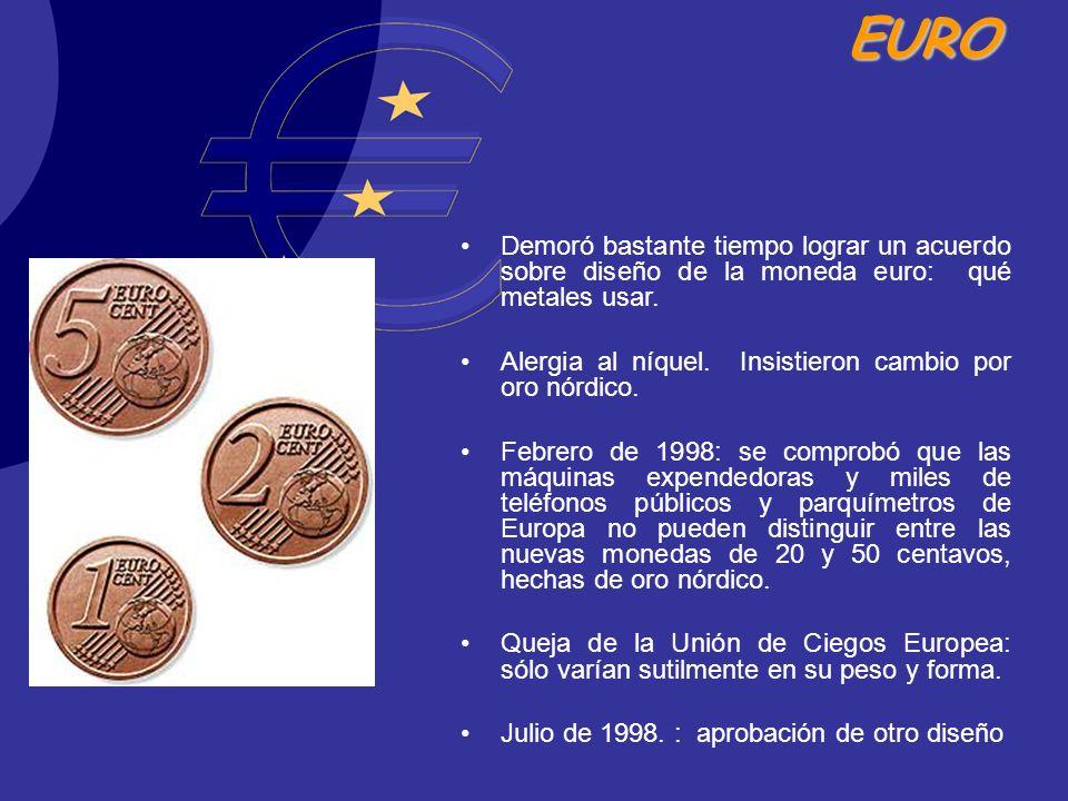 EURO Demoró bastante tiempo lograr un acuerdo sobre diseño de la moneda euro: qué metales usar. Alergia al níquel. Insistieron cambio por oro nórdico.