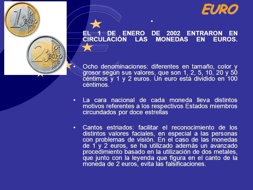 EURO EL 1 DE ENERO DE 2002 ENTRARON EN CIRCULACIÓN LAS MONEDAS EN EUROS. Ocho denominaciones: diferentes en tamaño, color y grosor según sus valores,