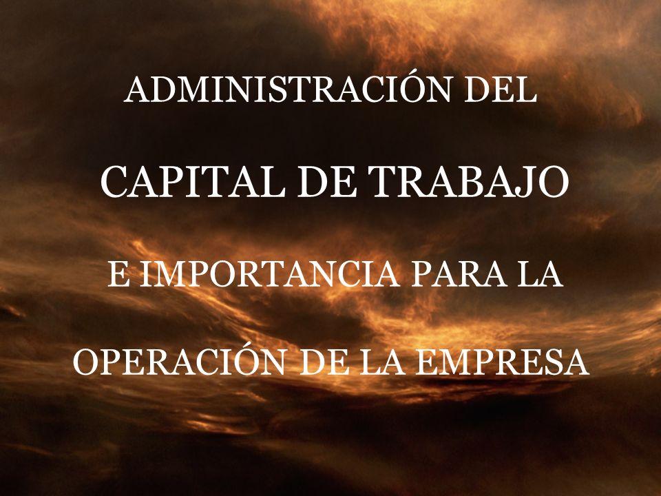ADMINISTRACIÓN DEL CAPITAL DE TRABAJO E IMPORTANCIA PARA LA OPERACIÓN DE LA EMPRESA