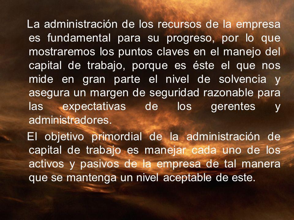 La administración de los recursos de la empresa es fundamental para su progreso, por lo que mostraremos los puntos claves en el manejo del capital de