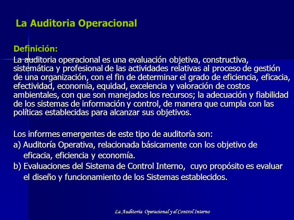 La Auditoria Operacional y el Control Interno La Auditoria Operacional Definición: La auditoria operacional es una evaluación objetiva, constructiva,